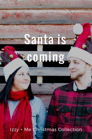 Santa is coming Izzy + Me Christmas Collection