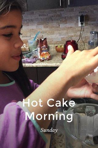 Hot Cake Morning Sunday
