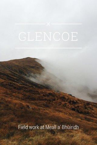 GLENCOE Field work at Meall a' Bhùiridh