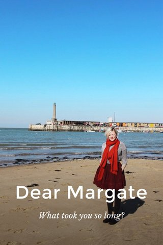 Dear Margate What took you so long?