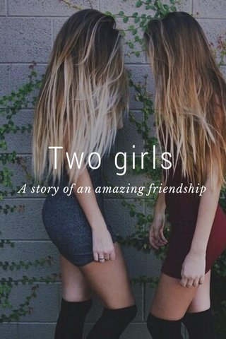 Two girls A story of an amazing friendship