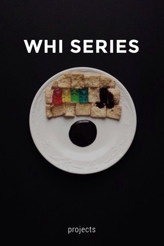 WHI SERIES projects