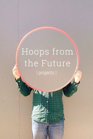 Hoops from the Future   projects  