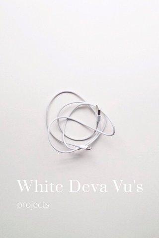 White Deva Vu's projects