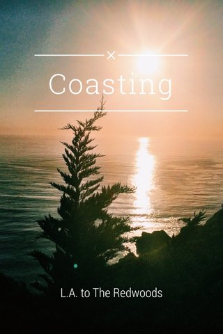 Coasting L.A. to The Redwoods