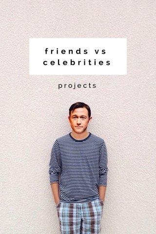 friends vs celebrities projects