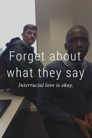 Forget about what they say Interracial love is okay.