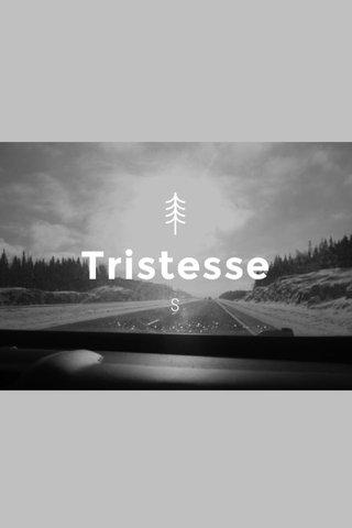 Tristesse S