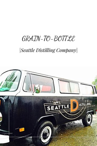GRAIN-TO-BOTTLE |Seattle Distilling Company|