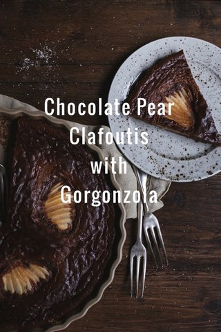 Chocolate Pear Clafoutis with Gorgonzola