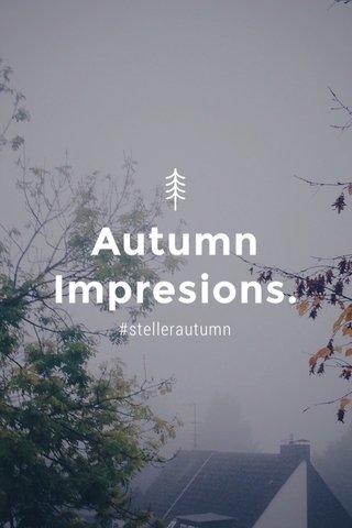 Autumn Impresions. #stellerautumn