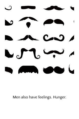 Men also have feelings. Hunger.