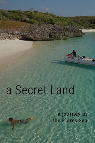 a Secret Land a journey in the Flores Sea