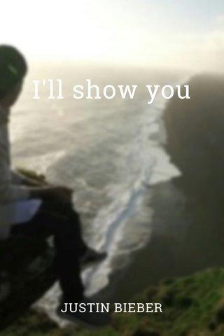 I'll show you JUSTIN BIEBER