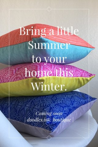 Bring a little Summer to your home this Winter. Coming soon | doodles.ink. boutique |