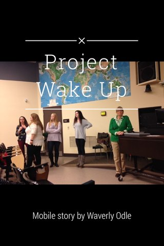 Project Wake Up Mobile story by Waverly Odle