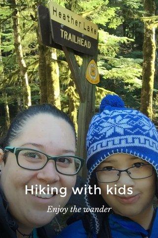Hiking with kids Enjoy the wander