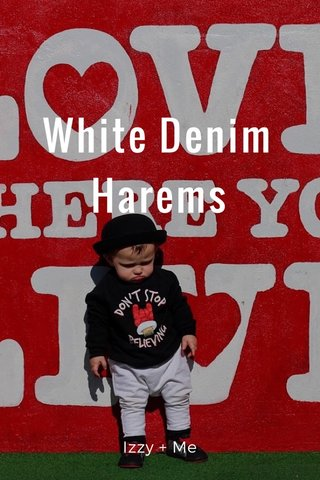 White Denim Harems Izzy + Me