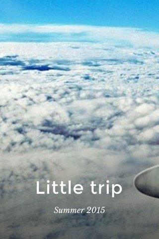 Little trip Summer 2015