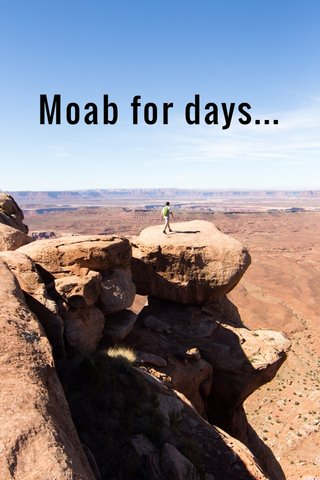 Moab for days...