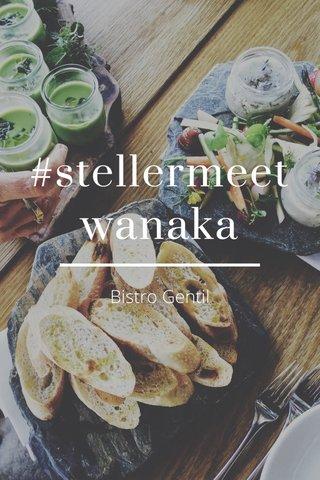 #stellermeetwanaka Bistro Gentil