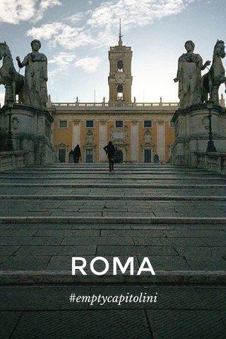 ROMA #emptycapitolini