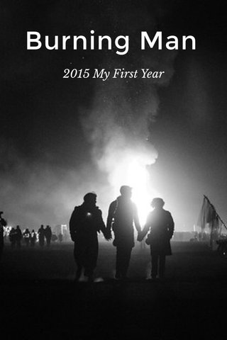 Burning Man 2015 My First Year