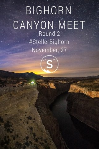 BIGHORN CANYON MEET Round 2 #StellerBighorn November, 27