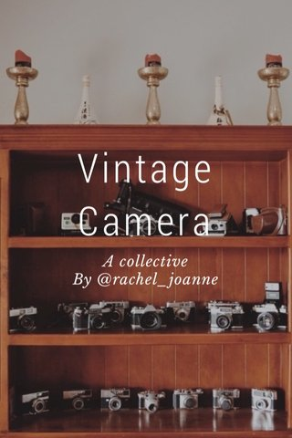 Vintage Camera A collective By @rachel_joanne