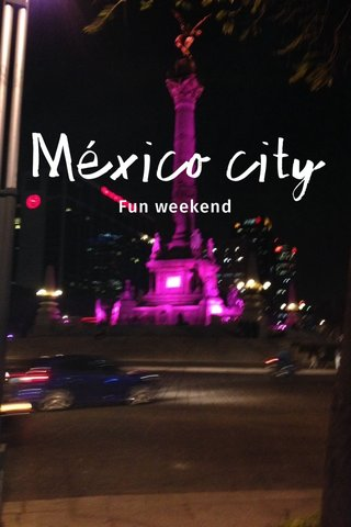 México city Fun weekend