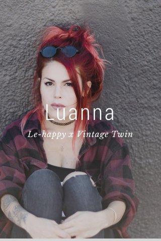 Luanna Le-happy x Vintage Twin