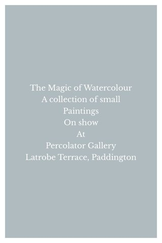 The Magic of Watercolour A collection of small Paintings On show At Percolator Gallery Latrobe Terrace, Paddington