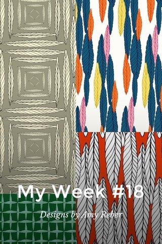 My Week #18 Designs by Amy Reber