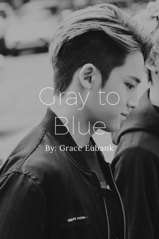Gray to Blue By: Grace Eubank
