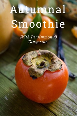 Autumnal Smoothie With Persimmon & Tangerine