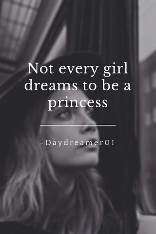 Not every girl dreams to be a princess -Daydreamer01
