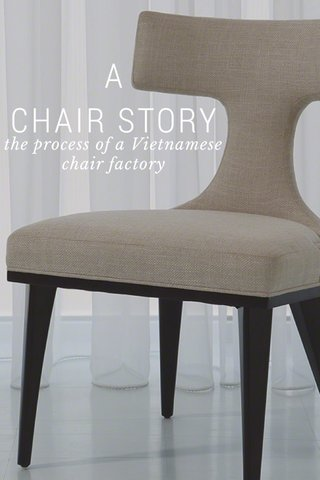 A CHAIR STORY the process of a Vietnamese chair factory