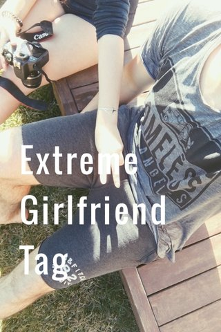 Extreme Girlfriend Tag