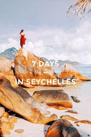 7 DAYS ~ IN SEYCHELLES
