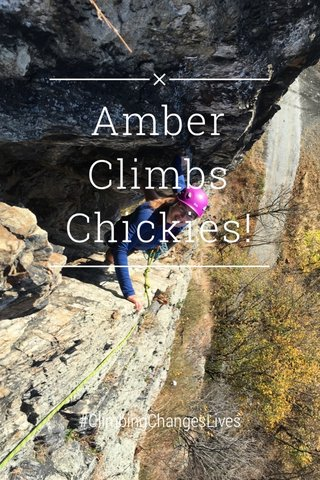 Amber Climbs Chickies! #ClimbingChangesLives