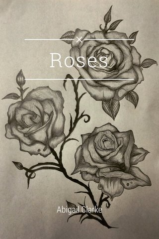 Roses Abigail Clarke