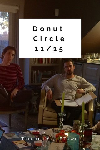 Donut Circle 11/15 Terence's @ PTown