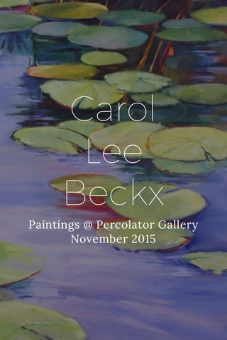 Carol Lee Beckx Paintings @ Percolator Gallery November 2015