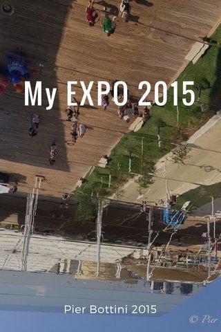 My EXPO 2015 Pier Bottini 2015