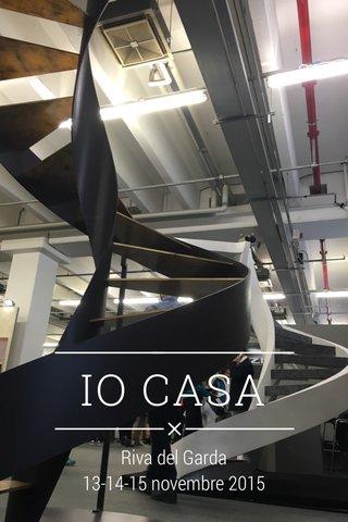 IO CASA Riva del Garda 13-14-15 novembre 2015 www.iocasarivadelgarda.it
