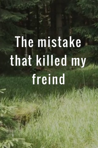 The mistake that killed my freind