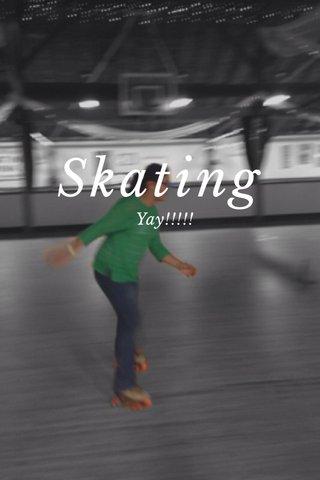 Skating Yay!!!!!