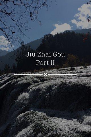 Jiu Zhai Gou Part II