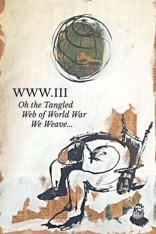 WWW.III Oh the Tangled Web of World War We Weave...