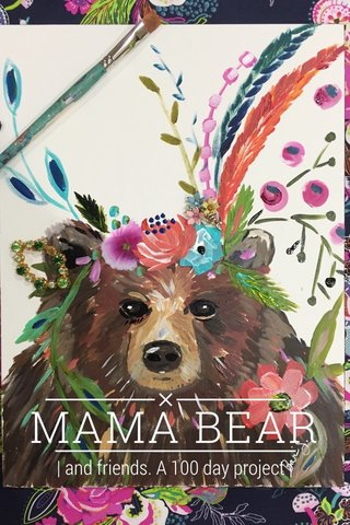 MAMA BEAR | and friends. A 100 day project |
